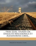 Frid. Guil. Sturzii De Dialecto Macedonica Et Alexandrina Liber... (Latin Edition)