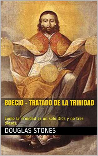 Boecio - Tratado de la Trinidad: Como la Trinidad es un solo Dios y no tres dioses. (Spanish Edition)