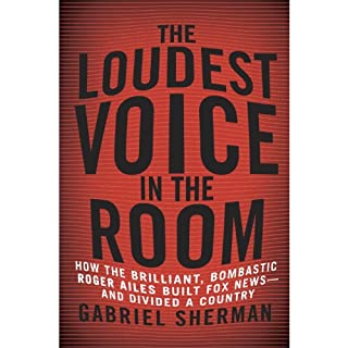 The Loudest Voice in the Room     How the Brilliant, Bombastic Roger Ailes Built Fox News - and Divided a Country              By:                                                                                                                                 Gabriel Sherman                               Narrated by:                                                                                                                                 Erik Singer                      Length: 17 hrs and 36 mins     265 ratings     Overall 4.2