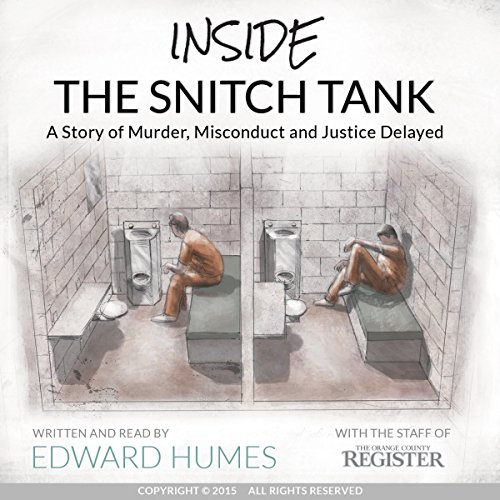 Inside the Snitch Tank     A Story of Murder, Misconduct and Justice Delayed              By:                                                                                                                                 Edward Humes                               Narrated by:                                                                                                                                 Edward Humes                      Length: 2 hrs     3 ratings     Overall 4.7