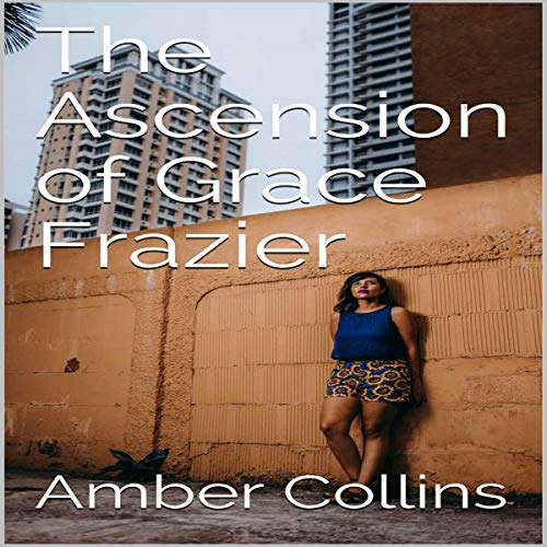 The Ascension of Grace Frazier Audiobook By Amber Collins cover art