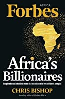 Africa's Billionaires: Inspirational Stories from the Continent's Wealthiest People