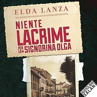 Niente lacrime per la signorina Olga                   Di:                                                                                                                                 Elda Lanza                               Letto da:                                                                                                                                 Betta Cucci                      Durata:  12 ore e 21 min     95 recensioni     Totali 3,9