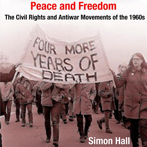 Peace and Freedom: The Civil Rights and Antiwar Movements in the 1960s (Politics and Culture in Modern America) audiobook cover art