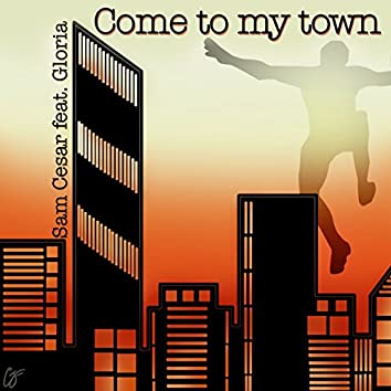 Come to My Town (feat. Gloria)