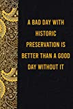 A bad day with historic preservation is better than a good day without it: funny notebook for presents, cute journal for writing, journaling & note ... for relatives - quotes register for lovers