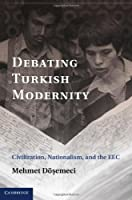 Debating Turkish Modernity: Civilization, Nationalism, and the EEC