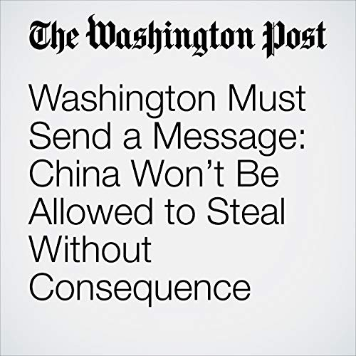 Washington Must Send a Message: China Won't Be Allowed to Steal Without Consequence audiobook cover art