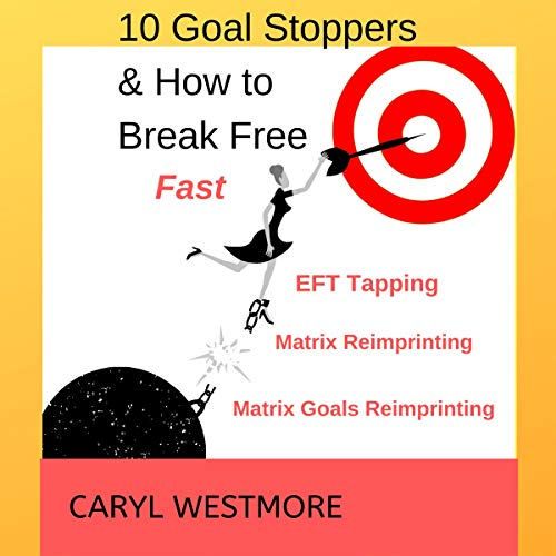 10 Goal Stoppers and How to Break Free: EFT Tapping, Matrix Reimprinting, Matrix Goals Reimprinting audiobook cover art