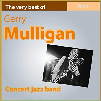 The Very Best of Gerry Mulligan: Concert Jazz Band