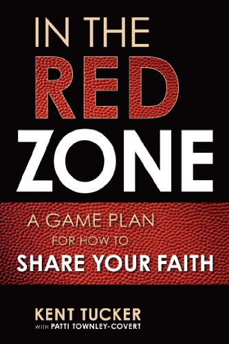 In the Red Zone: A Game Plan for How to Share Your Faith (English Edition)