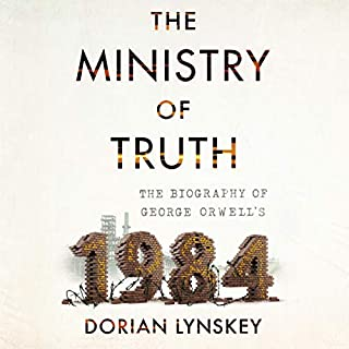 The Ministry of Truth     The Biography of George Orwell's 1984              By:                                                                                                                                 Dorian Lynskey                               Narrated by:                                                                                                                                 Andrew Wincott                      Length: 13 hrs and 24 mins     2 ratings     Overall 4.0