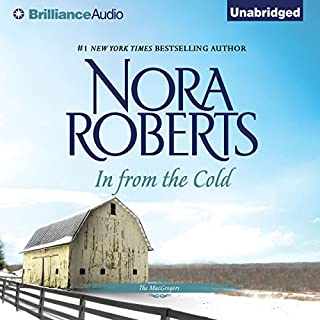 In from the Cold     The MacGregors, Book 7              Written by:                                                                                                                                 Nora Roberts                               Narrated by:                                                                                                                                 Angela Dawe                      Length: 3 hrs and 3 mins     1 rating     Overall 5.0