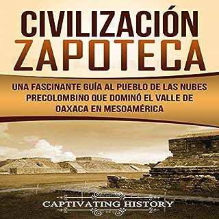 Civilización Zapoteca: Una Fascinante Guía al Pueblo de las Nubes Precolombino Que Dominó el Valle de Oaxaca en Mesoamérica audiobook cover art