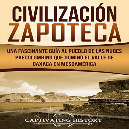 Civilización Zapoteca: Una Fascinante Guía al Pueblo de las Nubes Precolombino Que Dominó el Valle de Oaxaca en Mesoamérica Titelbild