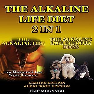 The Alkaline Life Diet 2 in 1: The Alkaline Life & the Alkaline Life Diet for Dogs cover art