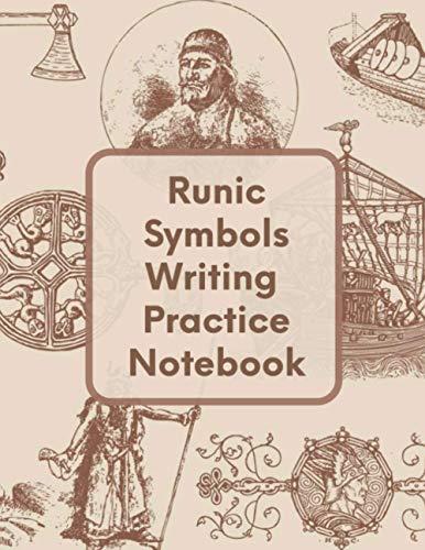 Runic Symbols Writing Practice Notebook: A Useful Viking Runes Symbol Guided To Learning Runic Alphabet Symbols And Norse Mythology