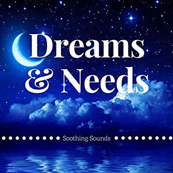 Dreams & Needs - Soothing Sounds, Relaxing Music for Zen Meditation
