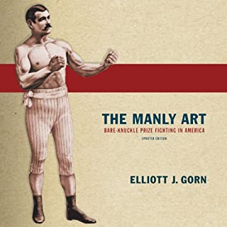 The Manly Art: Bare-Knuckle Prize Fighting in America cover art