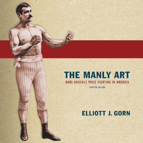 The Manly Art: Bare-Knuckle Prize Fighting in America audiobook cover art