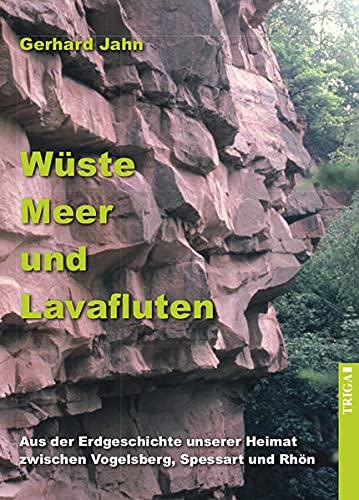 Wüste, Meer und Lavafluten: Aus der Erdgeschichte unserer Heimat zwischen Vogelsberg, Spessart und Rhön (edition spessart)