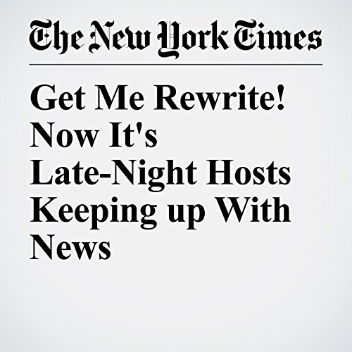 Get Me Rewrite! Now It's Late-Night Hosts Keeping Up With News copertina