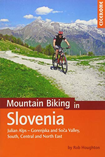 Mountain Biking in Slovenia: Julian Alps - Gorenjska and Soca Valley, South, Central and North East: Julian Alps - Gorenjska and Soca Valley, ... North East (Cicerone Mountain Biking Guides)