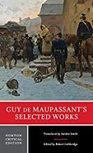 Guy de Maupassant's Selected Works (First Edition) (Norton Critical Editions)