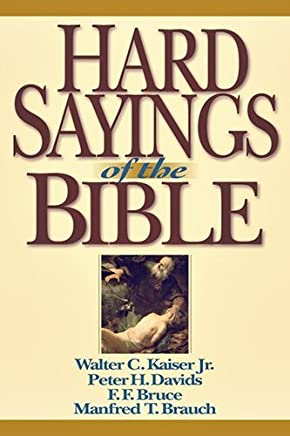 Hard Sayings of the Bible by Walter C. Kaiser Jr. Peter H. Davids F. F. Bruce Manfred Brauch(2010-06-11)