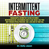 Intermittent Fasting: 2 Manuscripts: Intermittent Fasting for Women + Mediterranean Diet. the Beginners Guide to Lose Weight, Heal Your Body Through Special Processes and a Low Carb Fat Food Plan