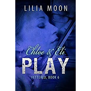 PLAY - Chloe & Eli (Fettered Book 6):Bemdesaude