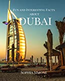 Fun and Interesting Facts about Dubai: A Captivating Picture Photography Coffee Table Photobook Travel Tour Guide Book with History, Culture, Traditions, Tips, and Information about the Spectac