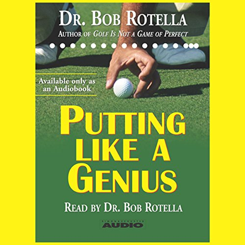 Putting Like a Genius                   By:                                                                                                                                 Dr. Bob Rotella                               Narrated by:                                                                                                                                 Dr. Bob Rotella                      Length: 59 mins     50 ratings     Overall 4.4