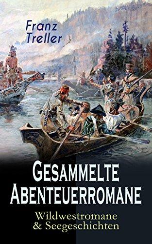 Gesammelte Abenteuerromane: Wildwestromane & Seegeschichten: Das Kind der Prärie, Verwehte Spuren, Der Letzte vom