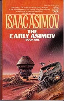 The Early Asimov: Book 1 - Book #3.1 of the Foundation Universe