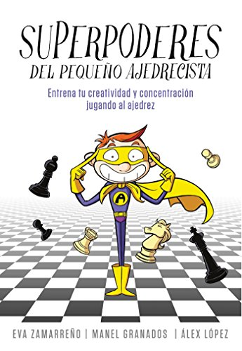 Superpoderes del pequeño ajedrecista: Ajedrez para niños y niñas. Entrena tu creatividad y concentración jugando al ajedrez. (No ficción ilustrados)