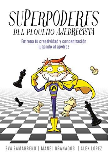 Superpoderes del pequeño ajedrecista: Entrena tu creatividad y concentración jugando al ajedrez (No ficción ilustrados)