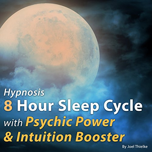Hypnosis 8 Hour Sleep Cycle with Psychic Power and Intuition System Booster audiobook cover art