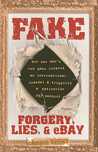 Fake: Forgery, Lies, & eBay: Forgery, Lies, & eBay