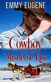 A Cowboy and his Mistletoe Kiss: A Johnson Brothers Novel (Chestnut Ranch Cowboy Billionaire Romance Book 2)