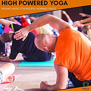 High Powered Yoga - Healing Music For Blissful Morning Peace