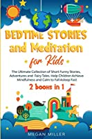 Bedtime Stories and Meditation for Kids: The Ultimate Collection of Short Funny Stories, Adventures and Fairy Tales. Help Children Achieve Mindfulness and Calm to Fall Asleep Fast (2 books in 1)