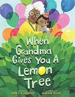 When Grandma Gives You a Lemon Tree by [Jamie L.B. Deenihan, Lorraine Rocha]