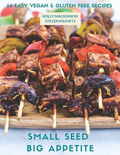Small Seed Big Appetite: 66 Easy Vegan and Gluten Free Recipes