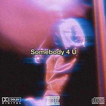 Somebody 4 U