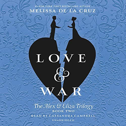 Love & War     The Alex & Eliza Trilogy              De :                                                                                                                                 Melissa de la Cruz                               Lu par :                                                                                                                                 Cassandra Campbell                      Durée : 10 h et 4 min     Pas de notations     Global 0,0