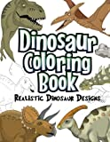 Dinosaur Coloring Book: Realistic Dinosaur Designs For Boys and Girls Aged 6-12