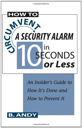 How to Circumvent a Security Alarm in Seconds or Less: An Insider s Guide to How It s Done and How to Prevent It