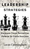 Leadership Strategies: Unleash Your Potential, Power Up Your Success Learn & Master the Art Of Leadership (English Edition)