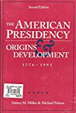 The American Presidency: Origins and Development 1776-1993